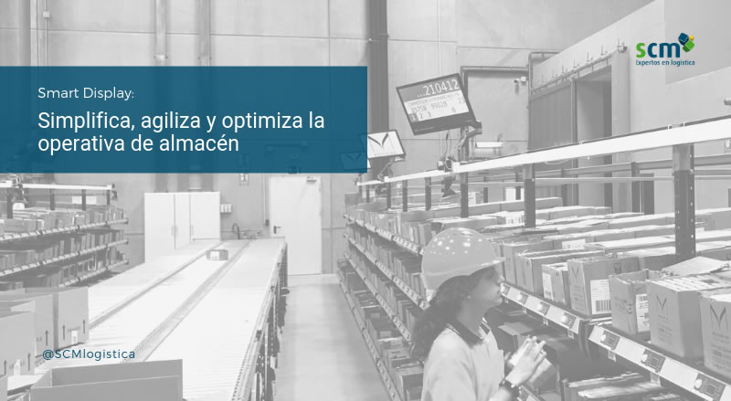 Smart Display, una nueva solución digital que simplifica, agiliza y optimiza la operativa de almacén